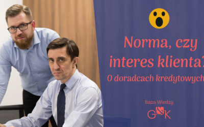 Norma, czy interes klienta? O doradcach kredytowych…